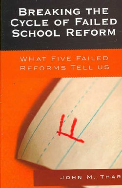 Breaking The Cycle of Failed School Reform: What Five Failed Reforms Tell Us (Paperback)