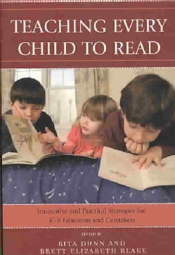 Teaching Every Child to Read: Innovative and Practical Strategies for K-8 Educators and Caretakers (Paperback)