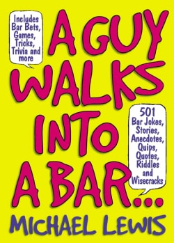 A Guy Walks Into A Bar...: 501 Bar Jokes, Stories, Anecdotes, Quips, Quotes, Riddles, And Wisecracks (Paperback)