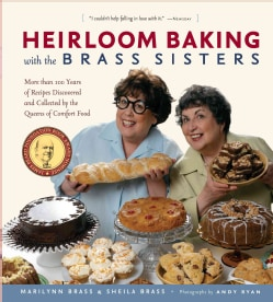 Heirloom Baking With the Brass Sisters: More Than 100 Years of Recipes Discovered and Collected by the Queens of ... (Paperback)