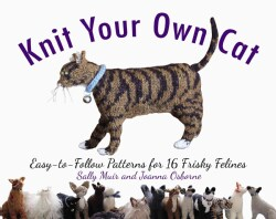Knit Your Own Cat: Easy-to-Follow Patterns for 16 Frisky Felines (Paperback)