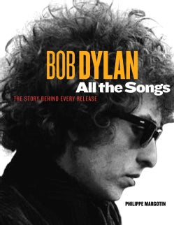 Bob Dylan All the Songs: The Story Behind Every Track (Hardcover)