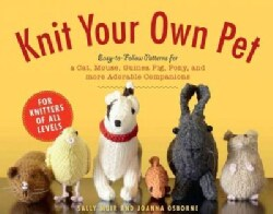 Knit Your Own Pet: Easy-to-Follow Patterns for a Cat, Mouse, Guinea Pig, Pony, and More Adorable Companions  (Paperback)
