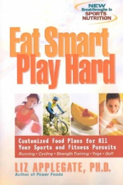 Eat Smart, Play Hard: Customized Food Plans for All Your Sports and Fitness Pursuits (Paperback)