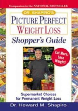 Dr. Shapiro's Picture Perfect Weight Loss Shopper's Guide: Supermarket Choices for Permanent Weight Loss (Paperback)