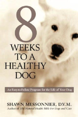 8 Weeks to a Healthy Dog: An Easy-To-Follow Program for the Life of Your Dog (Paperback)