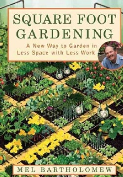 Square Foot Gardening: A New Way To Garden In Less Space With Less Work (Paperback)