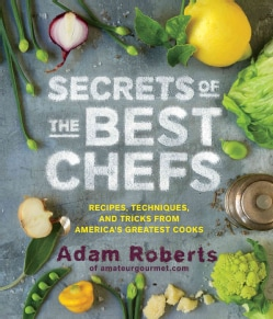 Secrets of the Best Chefs: Recipes, Techniques, and Tricks from America's Greatest Cooks (Hardcover)