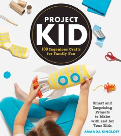 Project Kid: 100 Ingenious Crafts for Family Fun (Hardcover)