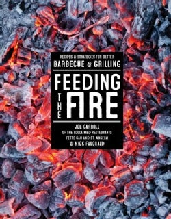 Feeding the Fire: Recipes & Strategies for Better Barbecue & Grilling (Hardcover)