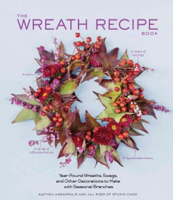 The Wreath Recipe Book: Year-Round Wreaths, Swags, and Other Decorations to Make With Seasonal Branches (Hardcover)
