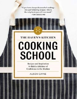 The Haven's Kitchen Cooking School: Recipes and Inspiration to Build a Lifetime of Confidence in the Kitchen (Hardcover)