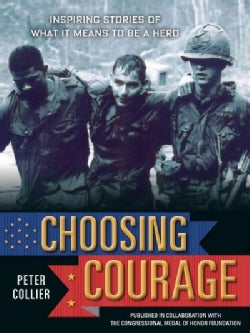 Choosing Courage: Inspiring True Stories of What It Means to Be a Hero (Paperback)