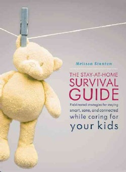 The Stay-at-Home Survival Guide: Field-Tested Strategies for Staying Smart, Sane, and Connected When You're Raisi... (Paperback)