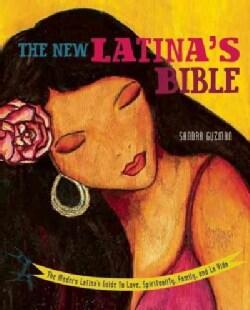 The New Latina's Bible: The Modern Latina's Guide to Love, Spirituality, Family, and La Vida (Paperback)