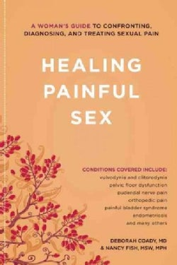 Healing Painful Sex: A Woman's Guide to Confronting, Diagnosing, and Treating Sexual Pain (Paperback)
