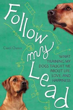 Follow My Lead: What Training My Dogs Taught Me About Life, Love, and Happiness (Paperback)
