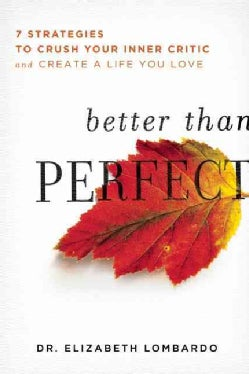 Better Than Perfect: 7 Strategies to Crush Your Inner Critic and Create a Life You Love (Paperback)