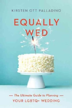 Equally Wed: The Ultimate Guide to Planning Your LGBTQ+ Wedding (Paperback)