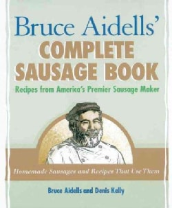 Bruce Aidells's Complete Sausage Book: Recipes from America's Premium Sausage Maker (Paperback)