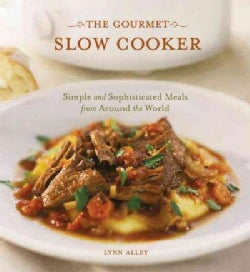The Gourmet Slow Cooker: Simple and Sophisticated Meals from Around the World (Paperback)