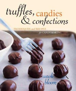 Truffles, Candies, and Confections: Tecnhiques and Recipes for Candymaking (Paperback)