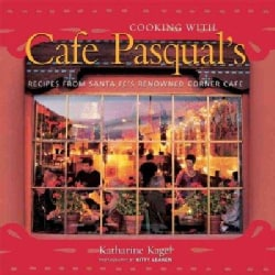 Cooking With Cafe Pasqual's: Recipes From Santa Fe's Renowned Corner Cafe (Hardcover)