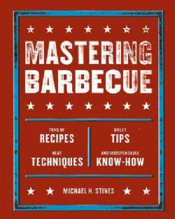 Mastering Barbecue: Tons of Recipes Great Tips Neat Techniques and Indispensible Know-How (Paperback)