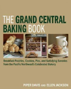 The Grand Central Baking Book: Breakfast Pastries, Cookies, Pies, and satidfying Savories from the pacific Northw... (Hardcover)