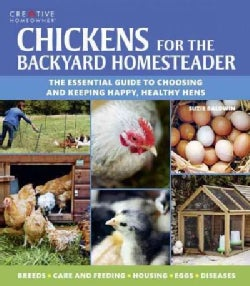 Chickens for the Backyard Homesteader: The Essential Guide to Choosing and Keeping Happy, Healthy Hens (Paperback)
