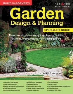 Home Gardener's Garden Design & Planning: Designing, Planning, Building, Planting, Improving and Maintaining Gardens (Paperback)