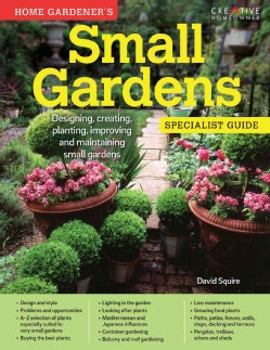 Home Gardener's Small Gardens: Designing, creating, planting, improving and maintaining small gardens (Paperback)