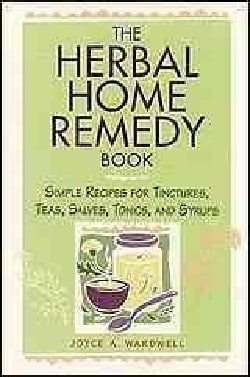 The Herbal Home Remedy Book: Simple Recipes for Tinctures, Teas, Salves, Tonics, and Syrups (Paperback)