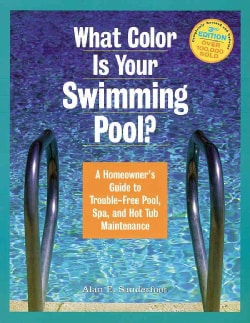 What Color Is Your Swimming Pool?: A Homeowner's Guide to Trouble-Free Pool, Spa, and Hot Tub Maintenance (Paperback)