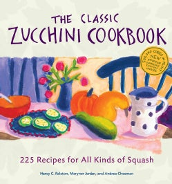 The Classic Zucchini Cookbook: 225 Recipes for All Kinds of Squash (Paperback)