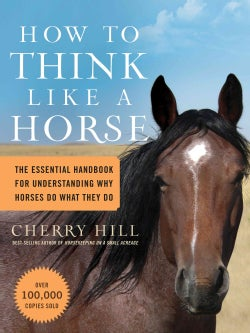 How to Think Like a Horse: The Essential Handbook for Understanding Why HOrses Do What They do (Paperback)