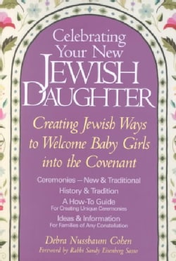 Celebrating Your New Jewish Daughter: Creating Jewish Ways to Welcome Baby Girls into the Covenant-New and Tradit... (Paperback)