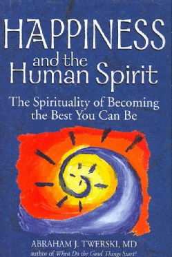 Happiness and the Human Spirit: The Spirituality of Becoming the Best You Can Be (Hardcover)