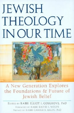 Jewish Theology in Our Time: A New Generation Explores the Foundations and Future of Jewish Belief (Hardcover)