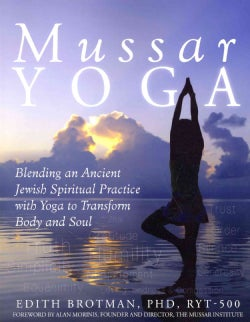Mussar Yoga: Blending an Ancient Jewish Spiritual Practice With Yoga to Transform Body and Soul (Paperback)