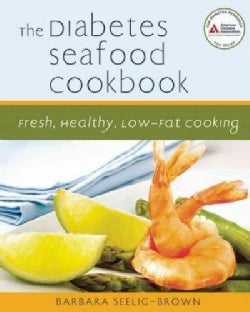 The Diabetes Seafood Cookbook: Fresh, Healthy, Low-Fat Cooking (Paperback)