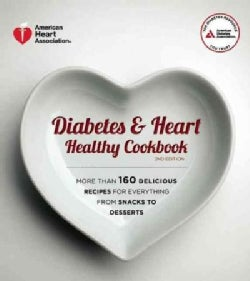 Diabetes & Heart Healthy Cookbook: More Than 160 Delicious Recipes for Everything from Snacks to Desserts (Paperback)