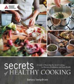 Secrets of Healthy Cooking: A Guide to Simplifying the Art of Heart Healthy and Diabetic Cooking (Paperback)
