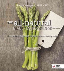 The all-natural Diabetes Cookbook: The Whole Food Approach to Great Taste and Healthy Eating (Paperback)