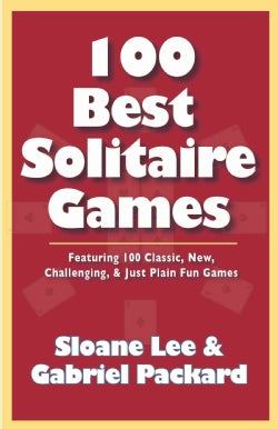 100 Best Solitaire Games: Featuring 100 Classic, New, Challenging, & Just Plain Fun Games (Paperback)