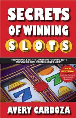 Secrets of Winning Slots: The Powerful & Easy-to-learn Guide to Beating Slots and Walking Away With the Casino's ... (Paperback)