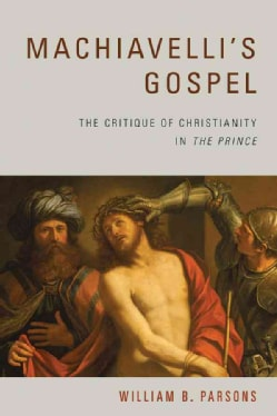 "Machiavelli's Gospel: The Critique of Christianity in ""The Prince"" (Hardcover)"