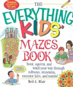 The Everything Kids' Mazes Book: Twist, Squirm, and Wind Your Way Through Subways, Museums, Monster Lairs, and Tombs (Paperback)