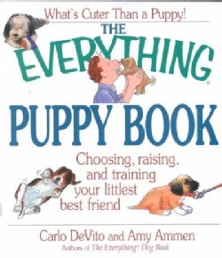 The Everything Puppy Book: Choosing, Raising, and Training Your Littlest Best Friend (Paperback)