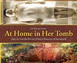 At Home in Her Tomb: Lady Dai and the Ancient Chinese Treasures of Mawangdui (Hardcover)